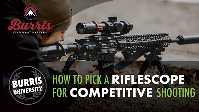 How To Pick Rilfescope for Competion | Burris University